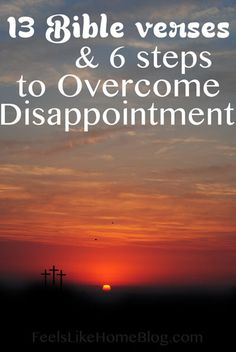 13 Bible Verses and 6 steps to overcome disappointment; how to help encourage and strengthen during difficult times