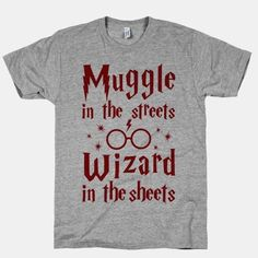 Muggle In The Streets Wizard In sheets...this shirt is awesome! I must have it!!!