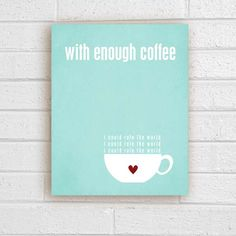 Coffee Print - With Enough Coffee Quote in aqua blue - 8x10 Holiday Christmas Gift Under 25. $15.00, via Etsy.