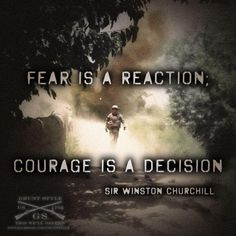 Fear is reaction; courage is a decision --Winston Churchill Word Up, Churchill Quotes, Winston Churchill, Army Quotes, Soldier Quotes, Motivational Quotes, Inspirational Quotes, Warrior Quotes, Warrior Spirit