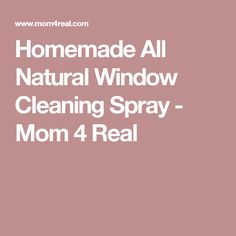 Homemade All Natural Window Cleaning Spray - Mom 4 Real