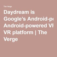 Daydream is Google's Android-powered VR platform | The Verge Virtual Reality, Vr, Daydream, Android, Platform, Google, Heel, Wedge, Heels