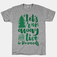 """This cute outdoors shirt features a tree and the words """"let's run away and live in the woods"""" and is perfect for people who love the woods, the mountains, camping, hiking, exploring, adventures,... 