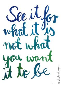 See it for what it is not what you want it to be. / inspiring quote made with brush lettering type design and different blend of watercolor shades in green and blue