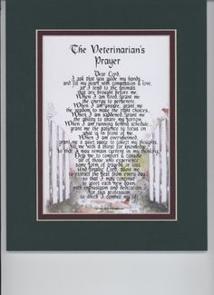 """THE VETERINARIAN'S PRAYER"" Touching 8x10 Poem, Double-matted in Dark Green/Burgundy And Enhanced With Watercolor Graphics. Poems For Occupations http://www.amazon.com/dp/B000MOL2EW/ref=cm_sw_r_pi_dp_.pZgub0VXR05K"