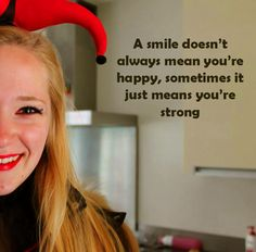 A smile doesn't always mean you're happy, sometimes it just means you're strong