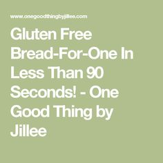 Gluten Free Bread-For-One In Less Than 90 Seconds! - One Good Thing by Jillee Paleo Bread, Low Carb Bread, Gluten Free Snacks, Gluten Free Baking, Easy Cooking, Cooking Recipes, Bread Recipes, Gluten Free Sandwiches, Sugar Free Diet