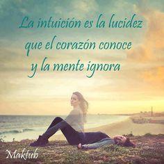... La intuición es la lucidez que el corazón conoce y la mente ignora. Maktub.