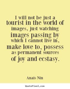 Quotes about love - I will not be just a tourist in the world of images,..
