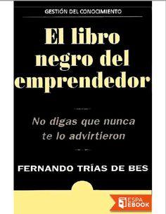 Descarga Libro El libro negro del emprendedor   – Fernando Trías De Bes – PDF – Español http://helpbookhn.blogspot.com/2014/08/el-libro-negro-del-emprendedor-fernando-trias-de-bes.html?spref=tw