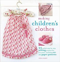 Making Children's Clothes: 25 step-by-step sewing projects for 0-5 years, including full-size paper patterns by Emma Hardy (2009-09-10): Emma Hardy: Amazon.com: Books