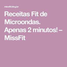 Receitas Fit de Microondas. Apenas 2 minutos! – MissFit