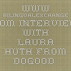 www.bilingualexchange.com Interview with Laura Huth from doGood Consulting about nonprofits and languages.