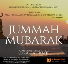 "Jumma Mubarak - Don't forget to read Surah Al-Kahf today, It's sunnah! ""Whoever reads Surah Al-Kahf on yaumul ‪#‎Jumuah‬, a light will shine for him between the 2 Fridays (until the next Friday). ‪#‎JummahMubarak‬ ‪#‎Friday‬"