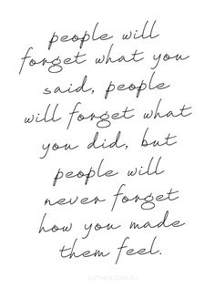 They'll never forget how you made them feel.