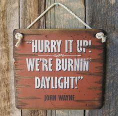 Hurry It Up- We're Burnin' Daylight- John Wayne, Western, Antiqued, Wooden Sign on Etsy, $35.00