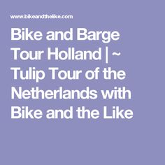 Bike and Barge Tour Holland   ~ Tulip Tour of the Netherlands with Bike and the Like