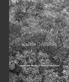 Visible/Invisible: Landscape Works of Reed Hilderbrand, newly published by Metropolis Books. Must-read by Gary Hilderbrand, FASLA.