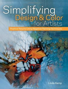 Simplifying Design & Color for Artists: Positive Results Using Negative Painting Techniques by Linda Kemp,http://www.amazon.com/dp/1440325235/ref=cm_sw_r_pi_dp_8YQxsb0ZVJKS08HQ