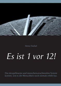 http://dld.bz/eDkRx  Heinz Duthel Es ist 1 vor 12!