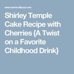 Shirley Temple Cake Recipe with Cherries {A Twist on a Favorite Childhood Drink}