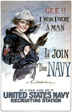 "A WWI recruiting poster from 1917 by artist Howard Chandler Christy showing a young woman in a Navy uniform: ""Gee!! I wish I were a man, I'd join the Navy. Be a man and do it. United States Navy recruiting station."""