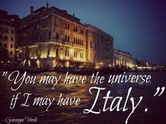 you may have the universe..... - Verdi