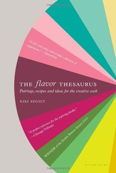The Flavor Thesaurus: A Compendium of Pairings, Recipes and Ideas for the Creative Cook by Niki Segnit