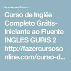 Curso de Inglês Completo Grátis- Iniciante ao Fluente    INGLES GURIS 2    http://fazercursosonline.com/curso-de-ingles-completo-gratis-iniciante-ao-fluente/