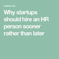 Why startups should hire an HR person sooner rather than later