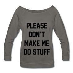 Please Don't Make Me Do Stuff, Women's Wideneck Shirt
