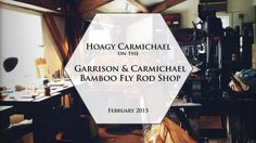 Hoagy Carmichael on the Garrison Carmichael Bamboo Fly Rod Shop If you have a soft-spot for bamboo (split cane) fly rods, I think you will enjoy this Vimeo video