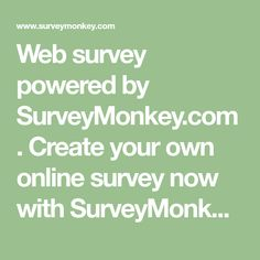 Web survey powered by SurveyMonkey.com. Create your own online survey now with SurveyMonkey's expert certified FREE templates.