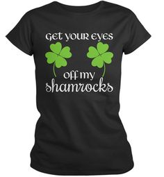Women's Funny St. Patrick's Day T-Shirt Get Eyes by ShirtsBySarah