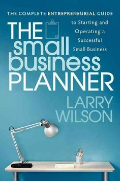 The Small Business Planner: The Complete Entrepreneurial Guide to Starting and Operating a Successful Small Business