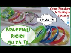 Bracciali Rigidi Fai da Te - Riciclando Bottiglie di Plastica! Trendy e colorati per l'Estate - YouTube