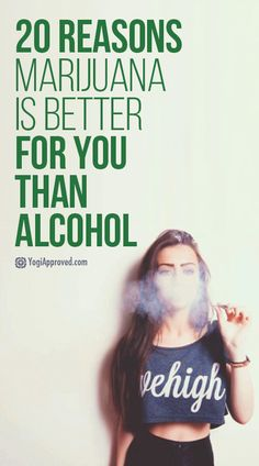 20 Reasons Marijuana Is Better for You Than Alcohol