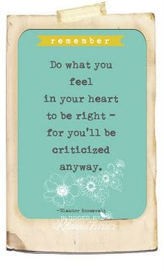 Isn't this the truth? No matter what I do, someone will always criticize. Letting it all go....