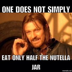 One does not not simply art only half the Nutella jar.