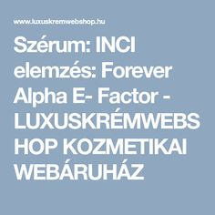 Szérum: INCI elemzés: Forever Alpha E- Factor - LUXUSKRÉMWEBSHOP KOZMETIKAI WEBÁRUHÁZ Aloe Vera