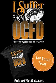 Fishing T Shirt Obsessive Crappie Fishing Disorder for the fisherman or woman.