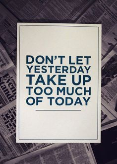 Don't let yesterday take up too much of today | Anonymous ART of Revolution