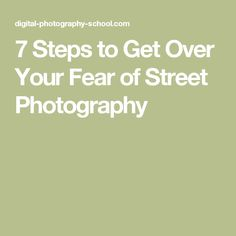 7 Steps to Get Over Your Fear of Street Photography