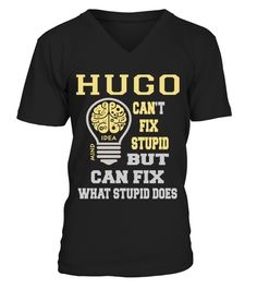 # HUGO CANNOT FIX STUPID BUT CAN FIX WHAT STUPID DOES .  HUGO CANNOT FIX STUPID BUT CAN FIX WHAT STUPID DOES  A GIFT FOR A SPECIAL PERSON  It's a unique tshirt, with a special name!   HOW TO ORDER:  1. Select the style and color you want:  2. Click Reserve it now  3. Select size and quantity  4. Enter shipping and billing information  5. Done! Simple as that!  TIPS: Buy 2 or more to save shipping cost!   This is printable if you purchase only one piece. so dont worry, you will get yours…