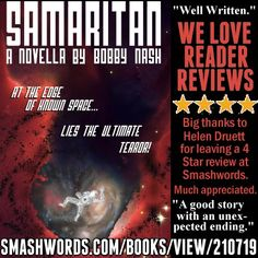 "We love reader reviews! Big thanks to Helen Druett for leaving a 4 Star Smashwords review of my short novella, SAMARITAN. This is one of my earliest published shorts, originally appearing in Startling Stories #3 in 2006 or 2007. You can find it here: www.smashwords.com/books/view/210719. Grab your own personal copy for only $0.99 today!  ""Different, yet not so. Well written. Some proof reading & editing problems that need to be looked at and detracted from the overall experience. . Otherwise…"
