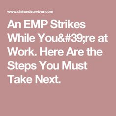 An EMP Strikes While You're at Work. Here Are the Steps You Must Take Next.