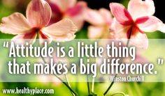 """""""Attitude is a little thing that makes a big difference."""" #quote  www.healthyplace.com"""