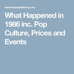What Happened in 1986 inc. Pop Culture, Prices and Events