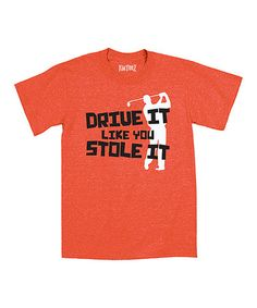 Look what I found on #zulily! Orange 'Drive It Like You Stole It' Tee - Toddler & Boys #zulilyfinds