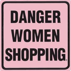 :) I don't think we are THAT dangerous.ok well maybe if it's a GOOD sale! Shopping Quotes, Go Shopping, Shopping Spree, Online Shopping, Thing 1, Love To Shop, Fashion Quotes, Retail Therapy, Me Quotes